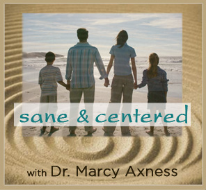 5 Weeks to Transform Stressed Out into Sane & Centered | Marcy Axness PhD