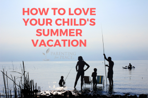 Love Your Child's Summer Vacation | Marcy Axness, PhD