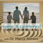 5 Tools for Transforming from Stressed Out into Sane & Centered | Marcy Axness PhD